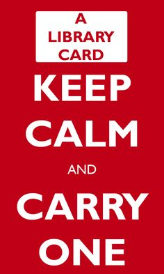 Keep Calm and Carry a Library Card!! Need one? http://cinlib.org/getred