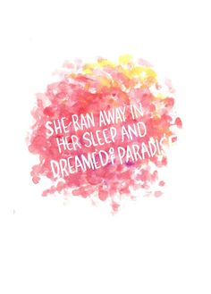 She ran away in her sleep and dreamed of paradise ......