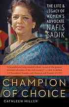 Champion of choice : the life and legacy of women's advocate Nafis Sadik by Cathleen Miller @ 305.42 M61 2013