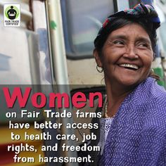 Fair Trade fact: Women on #fairtrade farms have better access to health care, job rights, and freedom from harassment. via @fairtradeusa