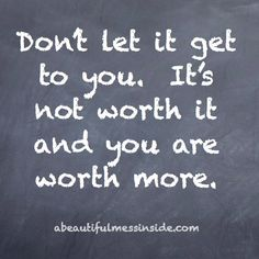 Don't let it get to you. It's not worth it and you are worth more.