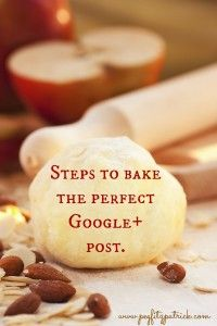Five Easy Steps to Bake the Perfect Google+ Post