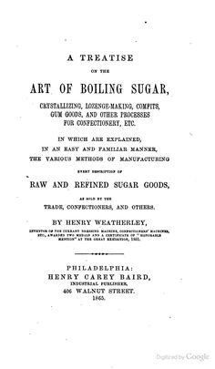 A treatise on the art of boiling sugar, crystallizing, lozenge-making ... - Henry Weatherley, Katherine Golden Bitting Collection on Gastronomy (Library of Congress) - Google Books
