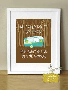 Run Away & Live In The Woods, Art Print 8 x 10, Vintage Camper, Teal and Yellow, Typography