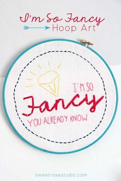 Based on the popular song, create your own I'm So Fancy Hoop Art with this tutorial and embroidery template courtesy of Sweet Rose Studio! #homedecor
