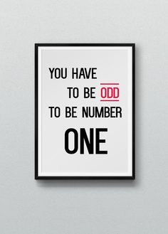 You Have to be Odd to be Number One  Typographic by DesignedByJoel