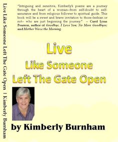 Live Like Someone Left The Gate Open by Kimberly Burnham