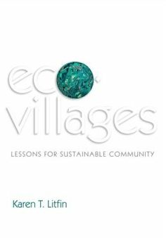 Ecovillages: Lessons For Sustainable Community. Karen T. Liftin. c.2014. --Call # 333.7 L77