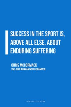 """Success in the sport is, above all else, about enduring suffering.""  —  Chris McCormack, two-time Ironman Champion    #triathlon #pain #courage #ironman #champion #swimming #cycling #running #winning #quotes"