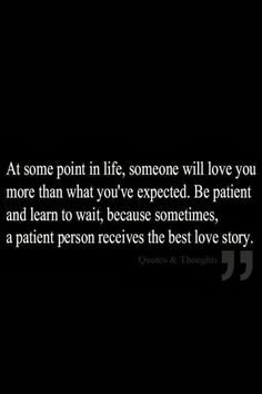 wow....... im learning to be patient, but its very hard. When you have found the person you want to spend the rest of your life with, You want the rest of your life to start as soon as possible.
