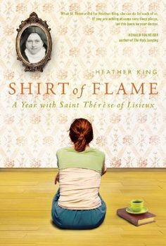 Shirt of Flame: A Year with St. Therese of Lisieux by Heather King. $11.27. Publisher: Paraclete Press (October 1, 2011). Author: Heather King. Publication: October 1, 2011