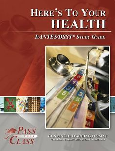DSST Here's To Your Health DANTES Study Guide (Perfect Bound) by PassYourClass. $29.87. Publisher: Breely Crush Publishing (2011). Publication: 2011