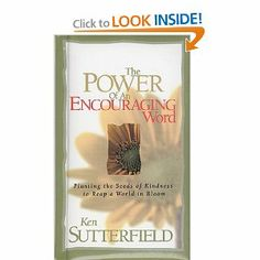 The Power of an Encouraging Word by Ken Sutterfield -- quick read & inspiring!