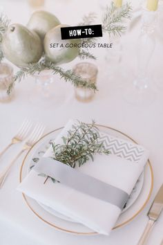 How-To Set a Gorgeous Table  Read more - http://www.stylemepretty.com/living/2013/12/16/how-to-set-a-gorgeous-table/