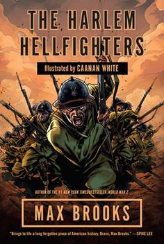Brooks, Max & White, Canaan. The Harlem Hellfighters. Nonfiction graphic novel about the 369th U.S. Army Infantry Regiment, the all-black unit assembled to fight in World War I & one of the most decorated units of that war