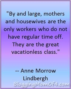 So true!!!! Stay at home moms have no time to themselves...but they choose to put their families before themselves. I realize how lucky I am that I can stay home with my children! Dylan  works incredibly hard for us and I appreciate his dedication to his family everyday.