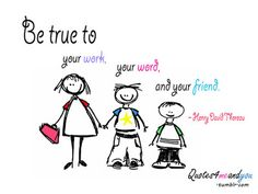Be true to...
