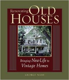 Vernacular architects, #designers and #remodelers, use George Nash's book, Renovating Old Houses: Bringing New Life to Vintage Homes, as a checklist for your next historic #renovation challenge. Nash includes everything from the initial property evaluation to the preservation of design details, so you will not miss any particulars in your restoration.