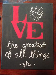 """""""Love, the greatest of all things"""" zeta tau alpha craft!"""