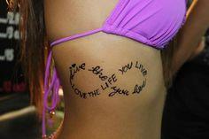 Love the life you live, Live the life you love. Infinity tattoo <3