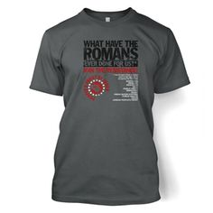 People's Front of Judea T-Shirt by @Big Mouth Clothing (via @Play.com) - What HAVE the Romans ever done for us? £12.99