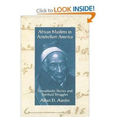 African Muslims in Antebellum America: Transatlantic Stories and Spiritual Struggles: Allan D. Austin: 9780415912709: Amazon.com: Books book