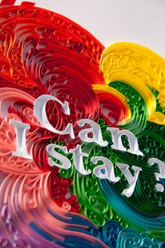 "Quilled ""Can I Stay?"" by all things paper, via Flickr"