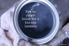 How to Make a Tin Can Lantern - Todays Creative Blog