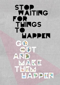 Go for it, stop waiting....