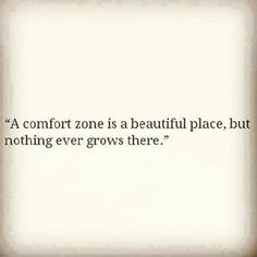 A comfort zone is a beautiful place, but...