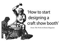GREAT article on how to start planning and building your own craft show booth.  Great to start from fresh perspective and some ideas and issues I had NOT thought about!