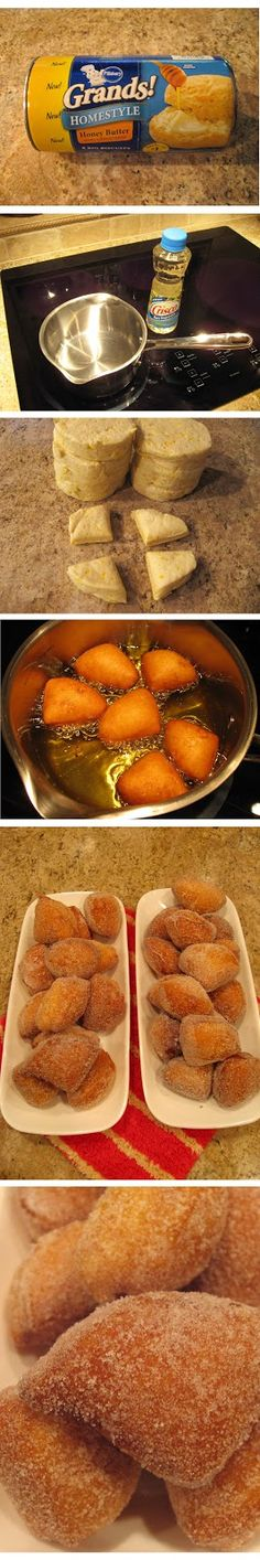 Easy Biscuit Doughnuts - Cut biscuits into quarters, drop in 200 - 240° oil for a couple of minutes (flip halfway), cool sightly on paper towel, roll in sugar, brown sugar, powdered sugar - yum! :)