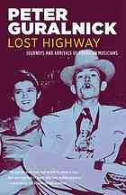 Lost highway : journeys & arrivals of American musicians by Peter Guralnick