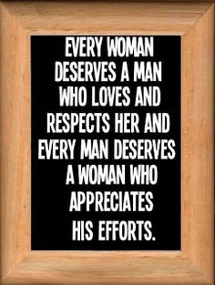 """#Every woman deserves a man who loves and respects her and every man deserves a woman who appreciates his efforts!"""" #love #respect #quotes #sayings"""
