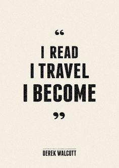book, thought, inspir, derek walcott, word, i read i travel i become, place, travel quotes, live
