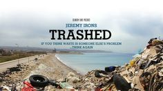 The multi-award winning documentary Trashed, starring Jeremy Irons, looks at the risks to the food chain and the environment through pollution of our air, land and sea by waste. irons, iceland, foods, food chains, indonesia, sea, films, film star, environment book