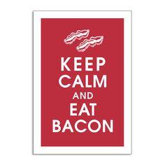 Keep Calm and Eat Bacon