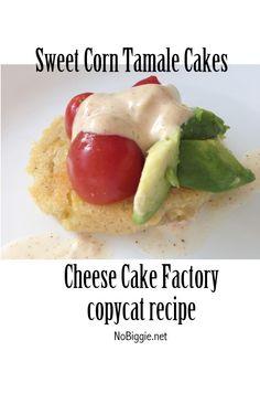 Sweet Corn Tamale Cakes copycat recipe NoBiggie.net  Cheesecake Factory copycat: Sweet corn tamale cakes