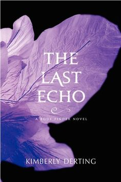 The Last Echo - The Body Finder #3 - Kimberly Derting
