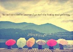 Quotes about Life - You can't have a better tomorrow if you don't stop thinking about yesterday.