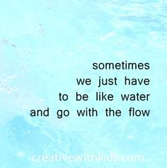 Sometimes we have to be like water