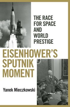 Eisenhower's Sputnik Moment: The Race for Space and World Prestige / Yanek Mieczkowski  http://encore.greenvillelibrary.org/iii/encore/record/C__Rb1372173