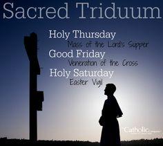 The Sacred Triduum (also called Pascal Triduum or Easter Triddum).