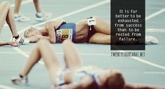 """""""It is far better to be exhausted from success than to be rested from failure."""""""