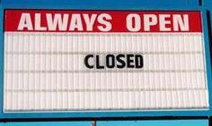 Always Open… CLOSED
