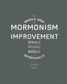 Mormonism is Improvement - loved this quote from that lesson!