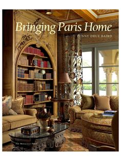 BRINGING PARIS HOME - Gilt Home; Amazing Bookcase