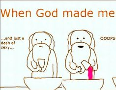 When God made me. . .hell yeah!