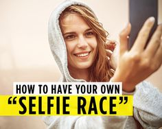 How to Have Your Own 'Selfie Race'