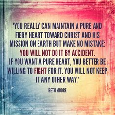 Beth Moore is an absolute inspiration. I love the way God speaks to me through her...she is a mighty woman of God!